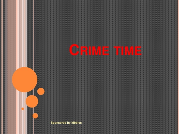 Crime time<br />Sponsored by kibbles<br />