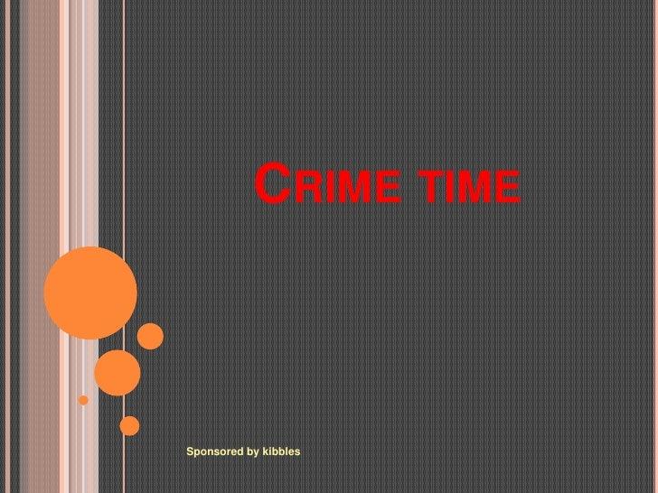 Crime time<br />Sponsored by kibbles<br />