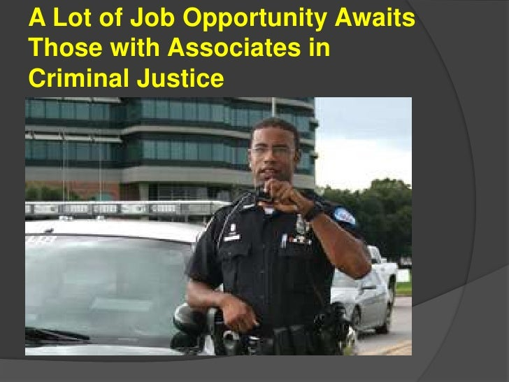 A Lot of Job Opportunity AwaitsThose with Associates inCriminal Justice