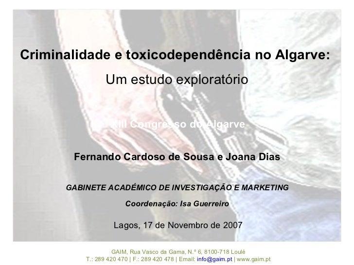 Criminalidade e toxicodependência no Algarve:                 Um estudo exploratório                   XIII Congresso do A...