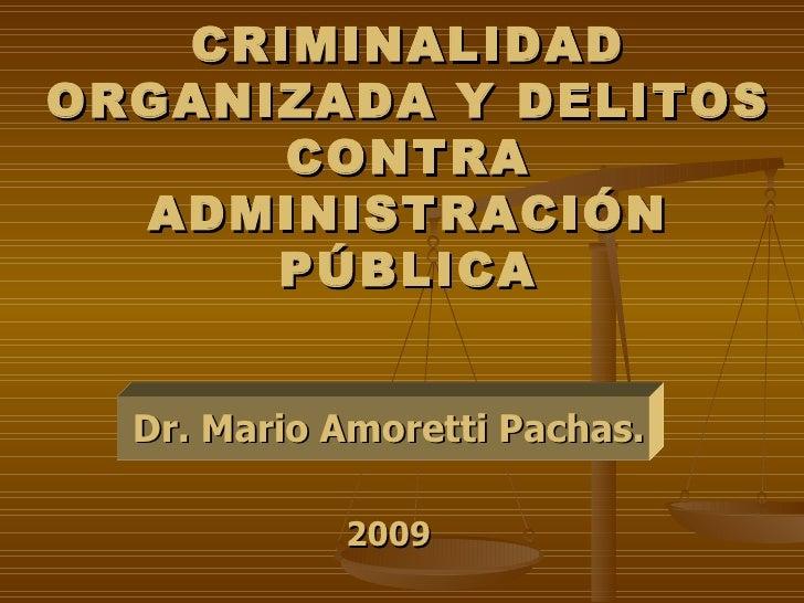 CRIMINALIDAD ORGANIZADA Y DELITOS       CONTRA   ADMINISTRACIÓN       PÚBLICA     Dr. Mario Amoretti Pachas.              ...