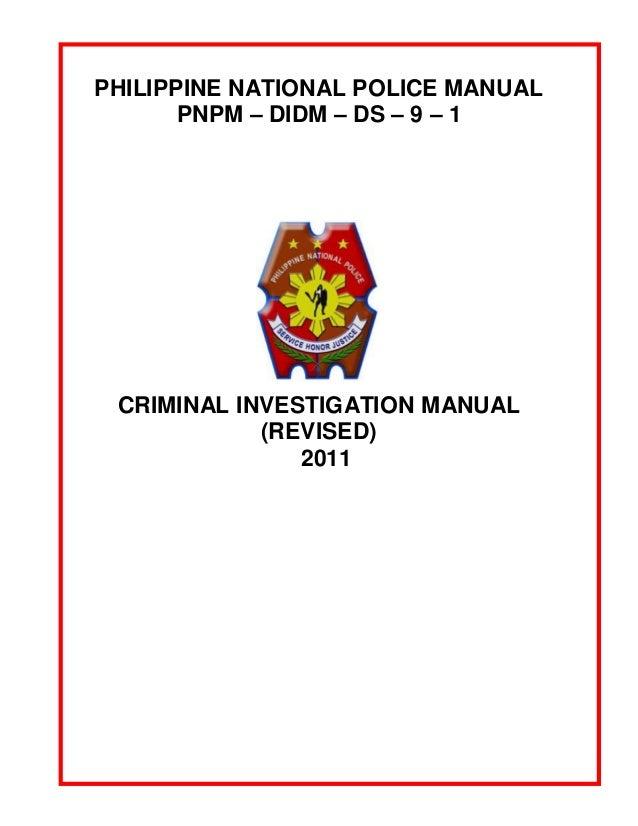 PHILIPPINE NATIONAL POLICE MANUAL PNPM – DIDM – DS – 9 – 1 CRIMINAL INVESTIGATION MANUAL (REVISED) 2011