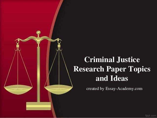 Criminal Justice Research Paper Topic