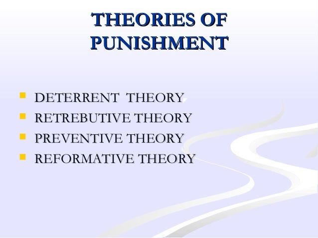 theory of reformative punishment Theories of punishment 1 deterrent theory 2 retributive theory 3 preventive theory 4 reformative theory.
