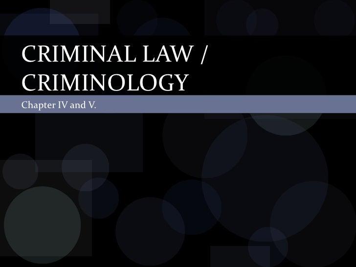 Chapter IV and V. CRIMINAL LAW / CRIMINOLOGY