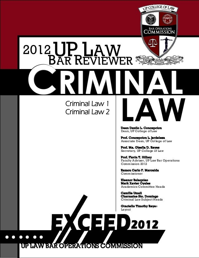 CCCRRRIIIMMMIIINNNAAALLL BAR REVIEWER UP LAW2012 Criminal Law 1 Criminal Law 2 LAWDean Danilo L. Concepcion Dean, UP Colle...