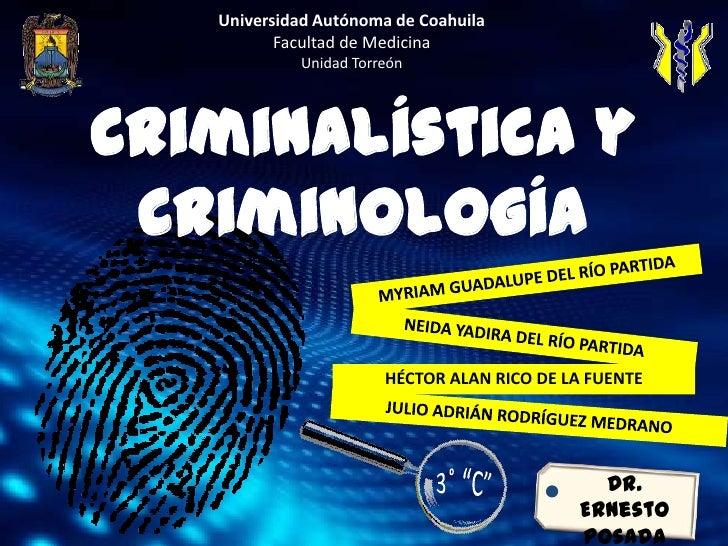 Universidad Autónoma de Coahuila<br />Facultad de Medicina<br />Unidad Torreón<br />Criminalística y Criminología<br />MYR...