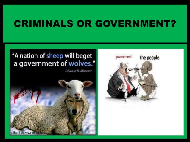 CRIMINALS OR GOVERNMENT?