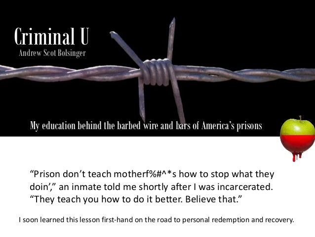 """Criminal U Andrew Scot Bolsinger  My education behind the barbed wire and bars of America's prisons  """"Prison don't teach m..."""