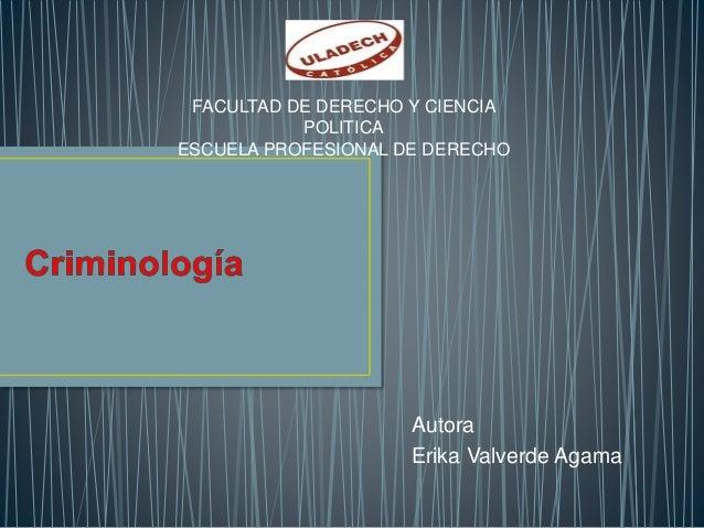 Autora Erika Valverde Agama FACULTAD DE DERECHO Y CIENCIA POLITICA ESCUELA PROFESIONAL DE DERECHO