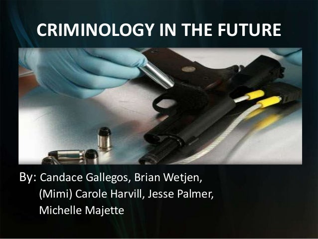 the future of criminology Below is a summary of work on emerging and future trends in crime and justice in areas that include juvenile delinquency, fraud, law enforcement, obscenity, organized crime, and criminal justice education.