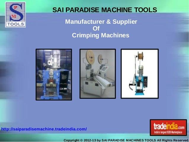 SAI PARADISE MACHINE TOOLS Manufacturer & Supplier Of Crimping Machines Copyright © 2012-13 by SAI PARADISE MACHINES TOOLS...