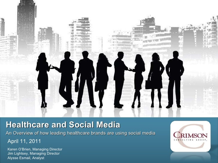 Healthcare and Social Media An Overview of how leading healthcare brands are using social media  April 11, 2011  Karen O'B...