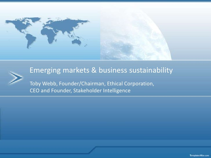 Emerging markets & business sustainabilityToby Webb, Founder/Chairman, Ethical Corporation,CEO and Founder, Stakeholder In...