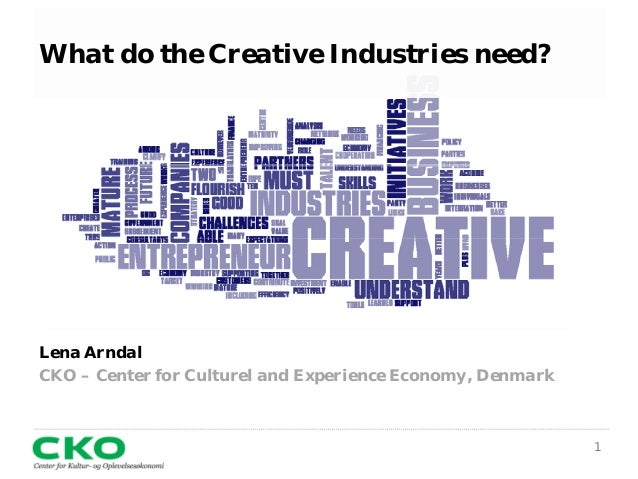 1 What do the Creative Industries need? Lena Arndal CKO – Center for Culturel and Experience Economy, Denmark