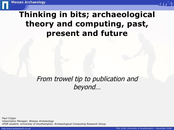 Wessex Archaeology                   Thinking in bits; archaeological                  theory and computing, past,        ...