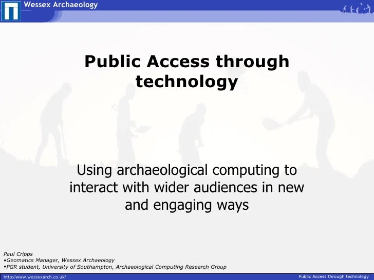 Public Access through technology; Using archaeological computing to interact with wider audiences in new and engaging ways