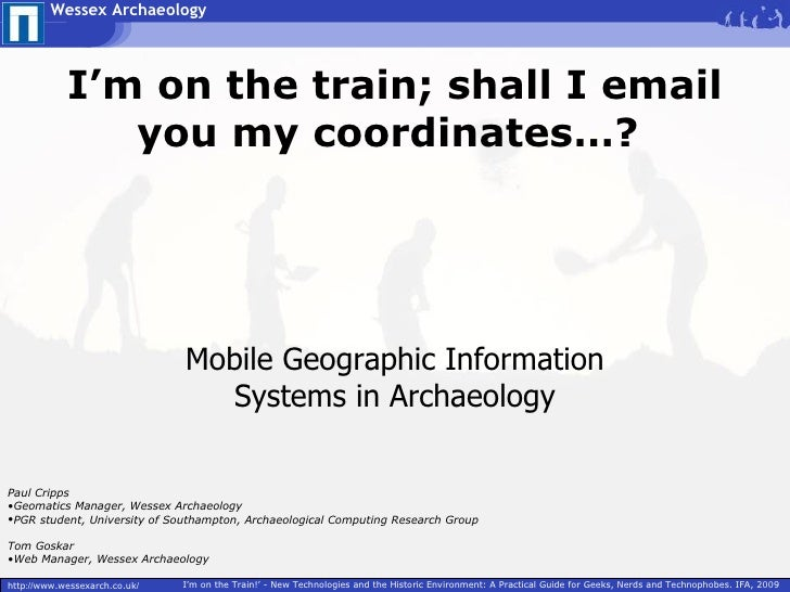 I'm on the train; shall I email you my coordinates…? Mobile Geographic Information Systems in Archaeology