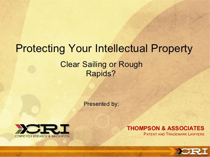 Protecting Your Intellectual Property  <ul><li>Clear Sailing or Rough Rapids? </li></ul>THOMPSON & ASSOCIATES P ATENT AND ...