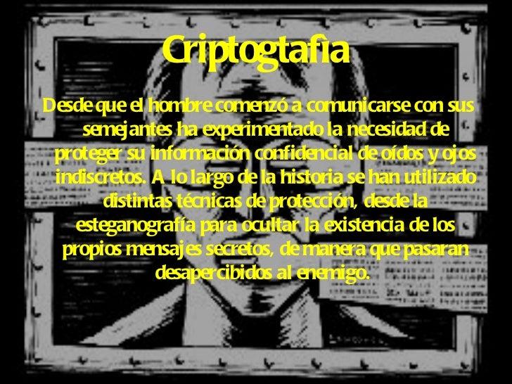 Criptogtaf ìa <ul><li>Desde que el hombre comenzó a comunicarse con sus semejantes ha experimentado la necesidad de proteg...
