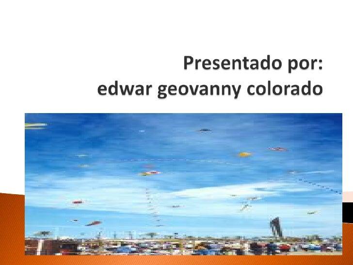 Presentado por:edwargeovanny colorado<br />