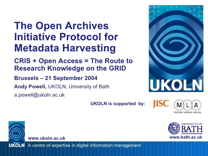 UKOLN is supported  by: The Open Archives Initiative Protocol for Metadata Harvesting CRIS + Open Access = The Route to Re...