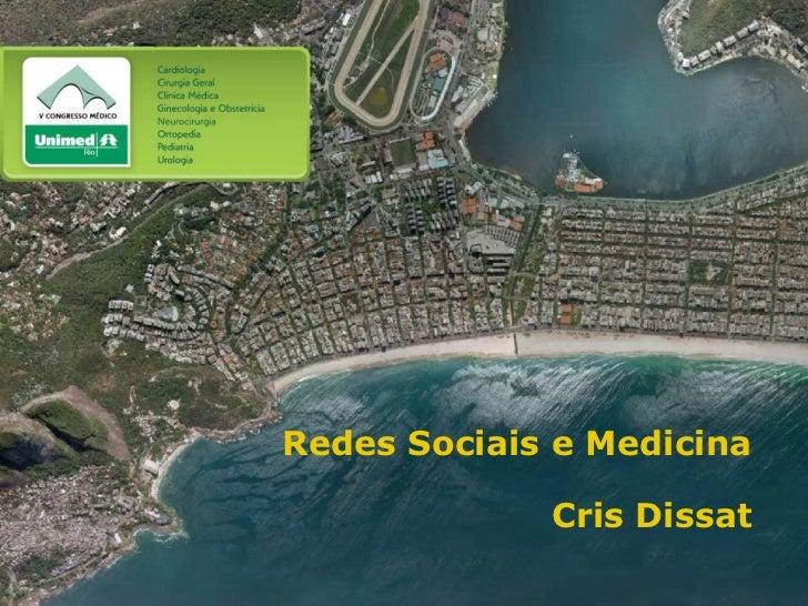 Redes Sociais e Medicina<br />Cris Dissat<br />