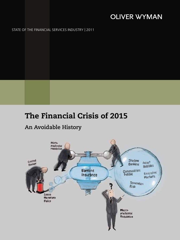 STATE OF THE FINANCIAL SERVICES INDUSTRY | 2011       The Financial Crisis of 2015       An Avoidable History