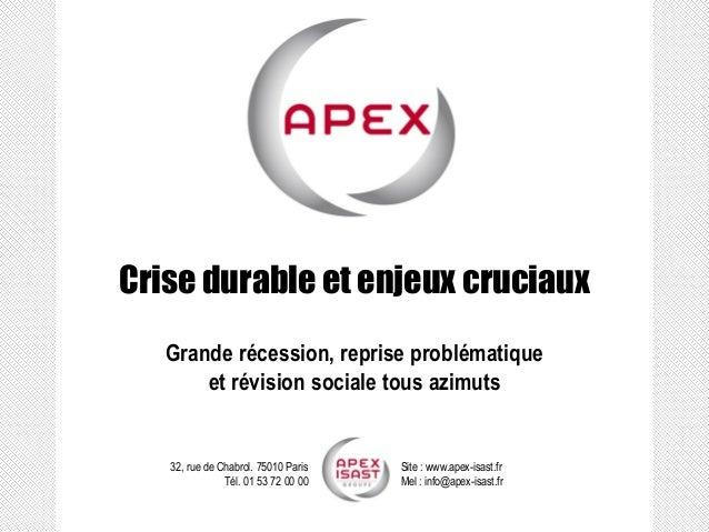32, rue de Chabrol. 75010 ParisTél. 01 53 72 00 00  Site : www.apex-isast.fr  Mel : info@apex-isast.fr  Crise durable et e...