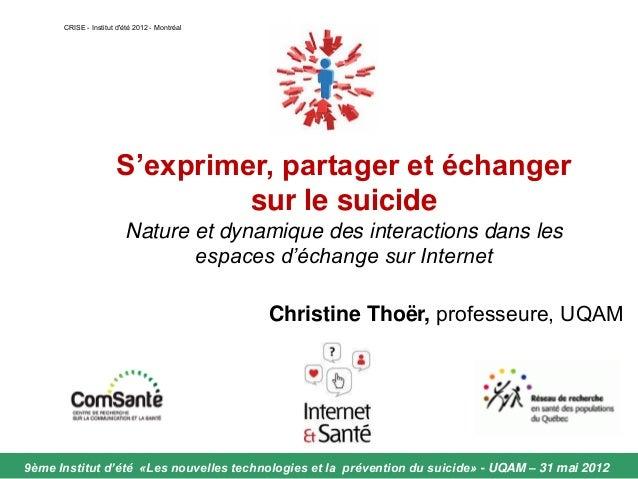 CRISE - INSTITUT 2012 - Christine Thoër - S'exprimer, partager et échanger sur le suicide: Nature et dynamique des interactions dans les espaces d'échange sur Internet