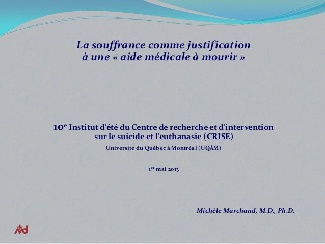 CRISE- INSTITUT 2013 ÉTÉ - Michèle Marchand - La souffrance comme justification à une « aide médicale à mourir »