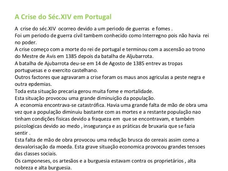 A Crise do Séc.XIV em Portugal A  crise do séc.XIV  ocorreo devido a um periodo de guerras  e fomes . Foi um periodo de gu...