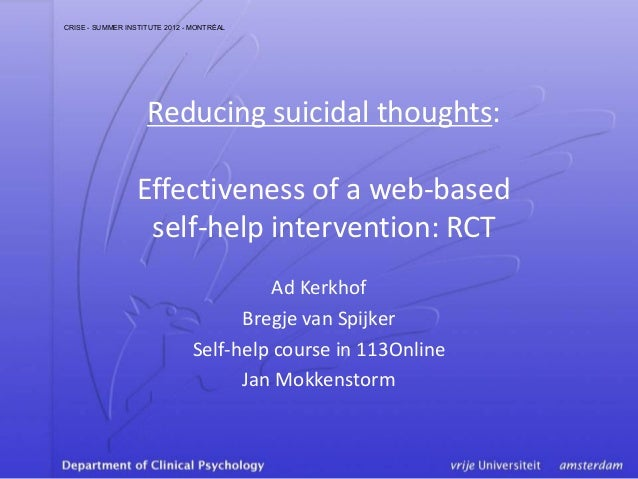 Reducing suicidal thoughts:Effectiveness of a web-basedself-help intervention: RCTAd KerkhofBregje van SpijkerSelf-help co...