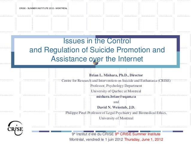 Issues in the Controland Regulation of Suicide Promotion andAssistance over the InternetBrian L. Mishara, Ph.D., DirectorC...