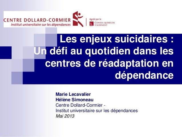 Les enjeux suicidaires :Un défi au quotidien dans lescentres de réadaptation endépendancerMarie LecavalierHélène SimoneauC...