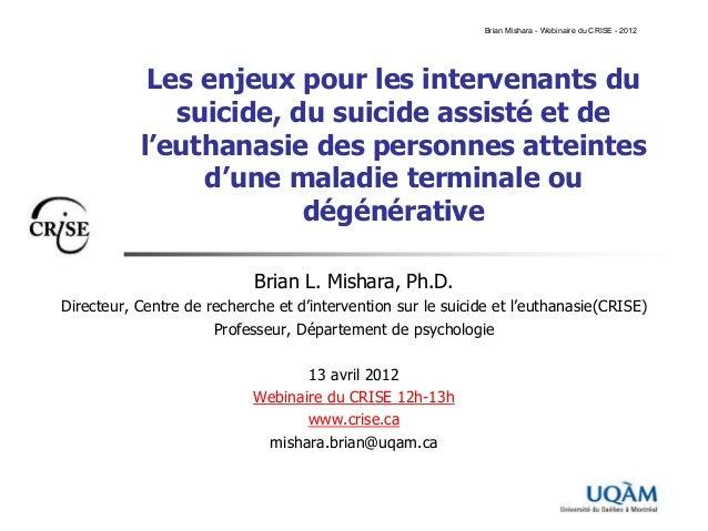 CRISE - WEBINAIRE 2012 - Brian Mishara - Les enjeux pour les intervenants du suicide, du suicide assisté et de l'euthanasie des personnes atteintes d'une maladie terminale ou dégénérative