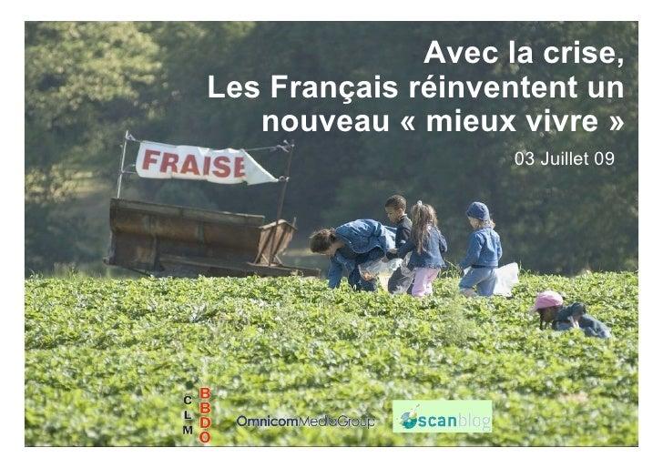 Avec la crise, Les Français réinventent un    nouveau « mieux vivre »                     03 Juillet 09