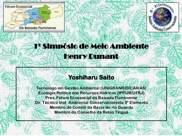 1º Simpósio de Meio Ambiente       Henry Dunant                Yoshiharu Saito Tecnólogo em Gestão Ambiental (UNIGRANRIO/C...