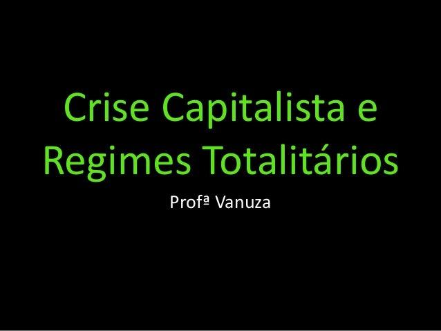 Crise Capitalista e Regimes Totalitários Profª Vanuza