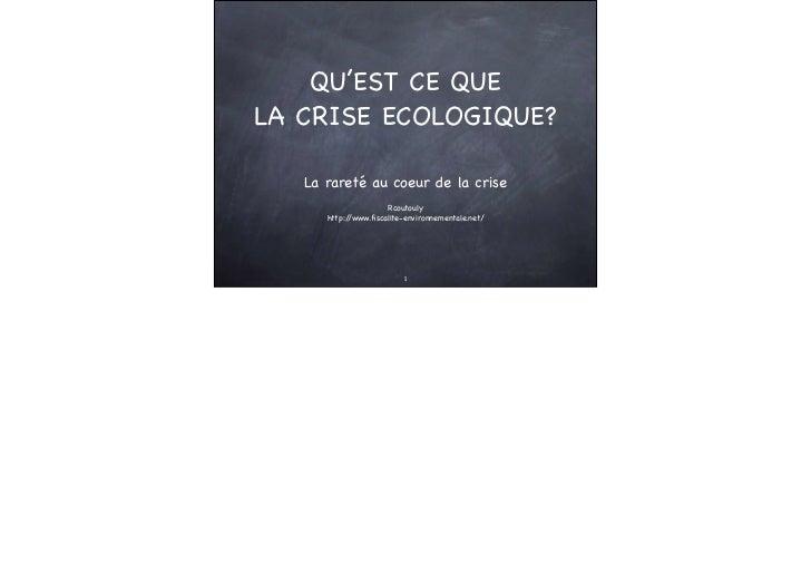 QU'EST CE QUELA CRISE ECOLOGIQUE?   La rareté au coeur de la crise                     Rcoutouly      http://www.fiscalite-...