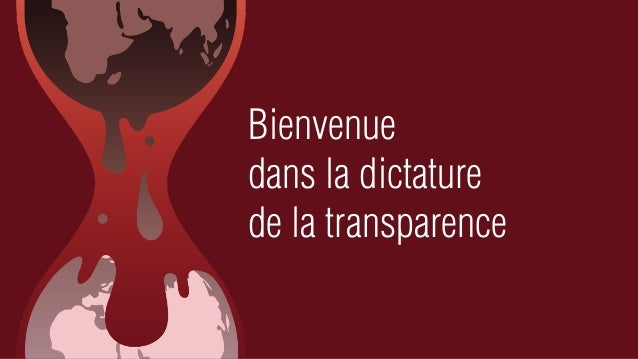 Bienvenuedans la dictaturede la transparence
