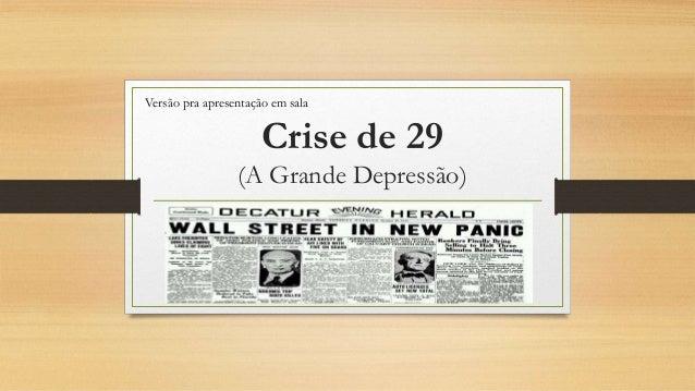 Crise de 29 (A Grande Depressão) Versão pra apresentação em sala