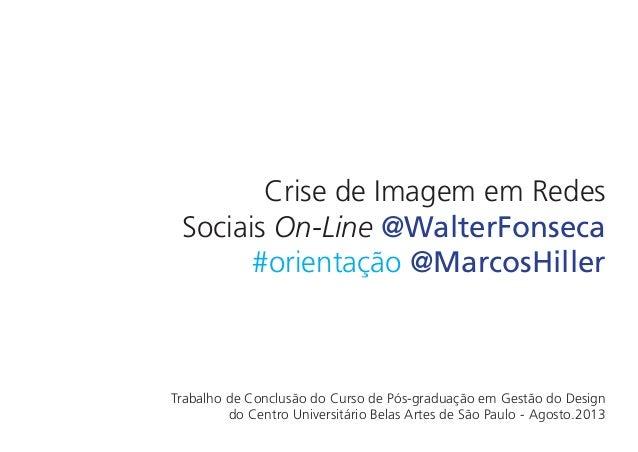 Crise de Imagem em Redes Sociais On-Line @WalterFonseca #orientação @MarcosHiller Trabalho de Conclusão do Curso de Pós-gr...