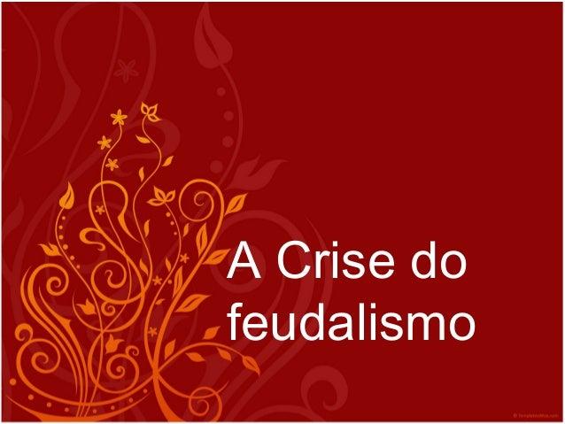A Crise do feudalismo