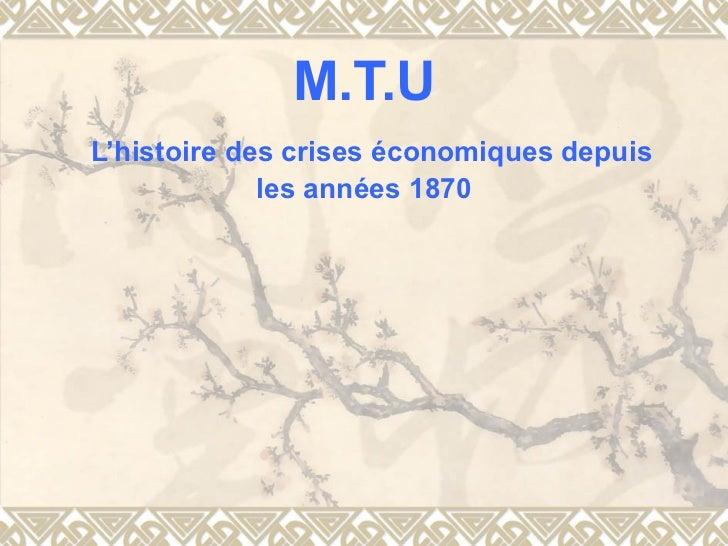 M.T.U   L'histoire des crises économiques   depuis les années 1870