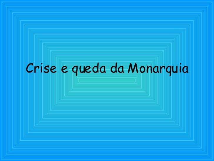 Crise e queda da Monarquia