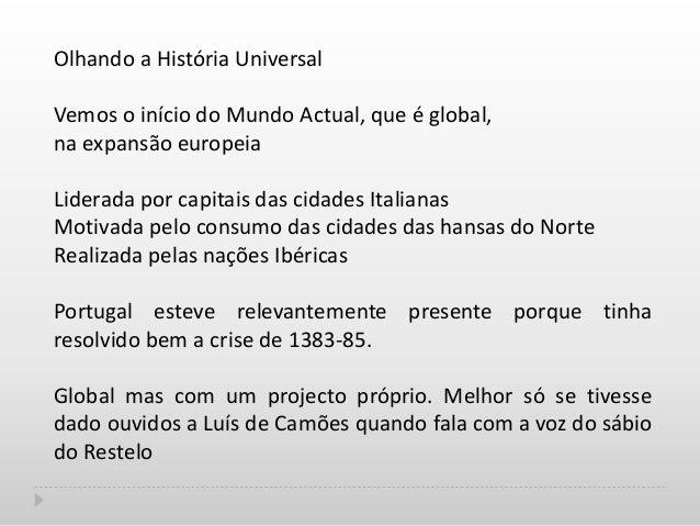 Olhando a História Universal Vemos o início do Mundo Actual, que é global, na expansão europeia Liderada por capitais das ...
