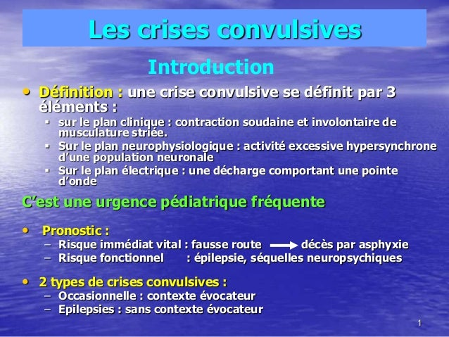 Les crises convulsives• Définition : une crise convulsive se définit par 3éléments : sur le plan clinique : contraction s...