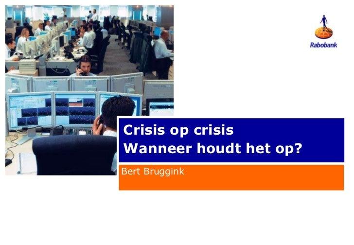 Crisis op crisis Wanneer houdt het op? Bert Bruggink