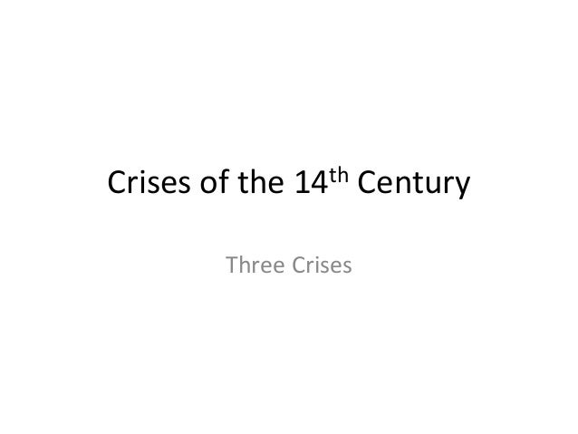 Crises of the 14th Century Three Crises